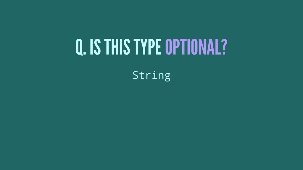 Q. IS THIS TYPE OPTIONAL? String