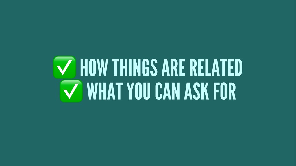 ✅ HOW THINGS ARE RELATED ✅ WHAT YOU CAN ASK FOR