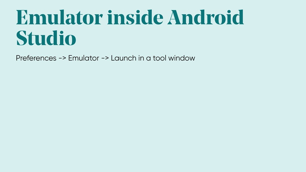 Emulator inside Android Studio Preferences -> E...