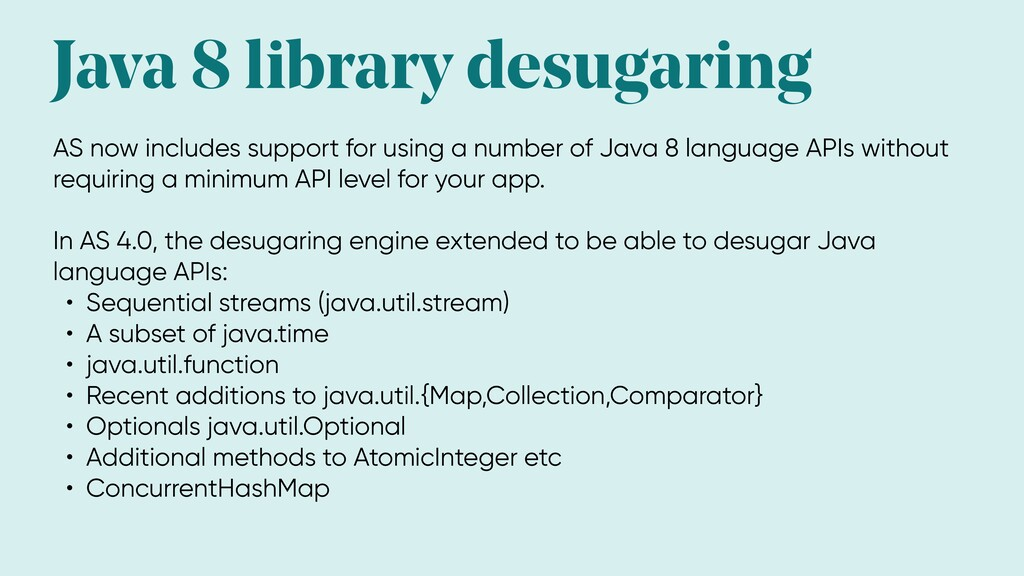 Java 8 library desugaring AS now includes suppo...