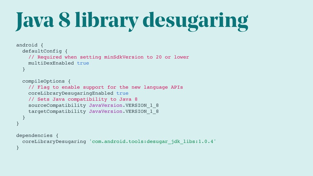 Java 8 library desugaring android { defaultConf...