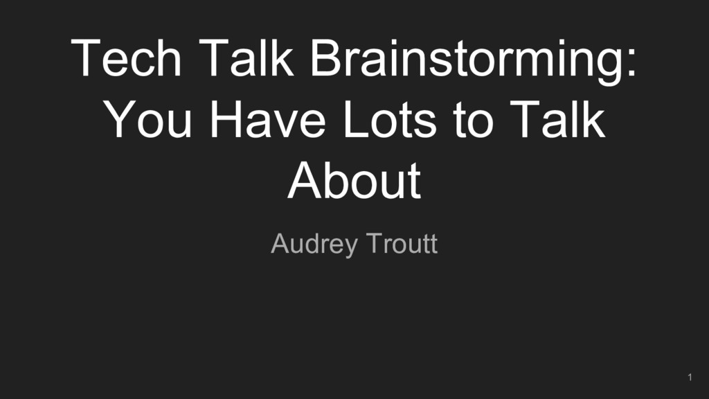 Tech Talk Brainstorming: You Have Lots to Talk ...
