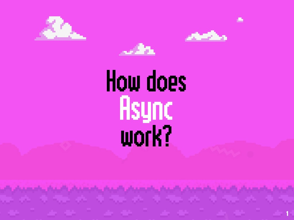 How does Async  work? 1