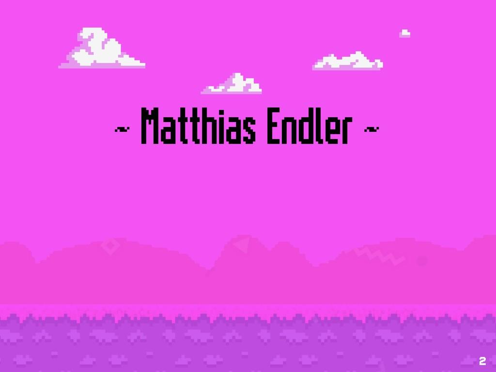 ~ Matthias Endler ~ 2