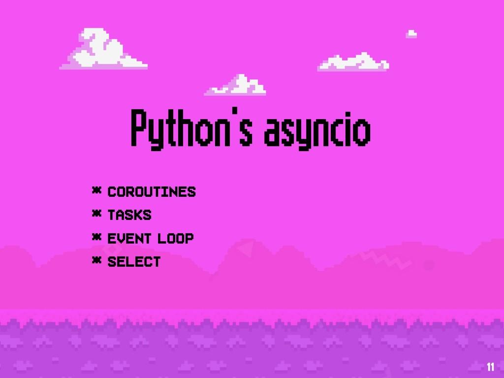 Python's asyncio * coroutines * tasks * event l...