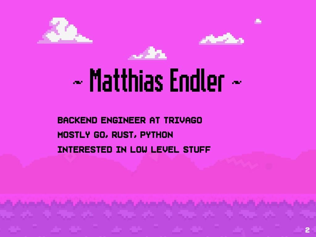 ~ Matthias Endler ~ Backend engineer at trivago...