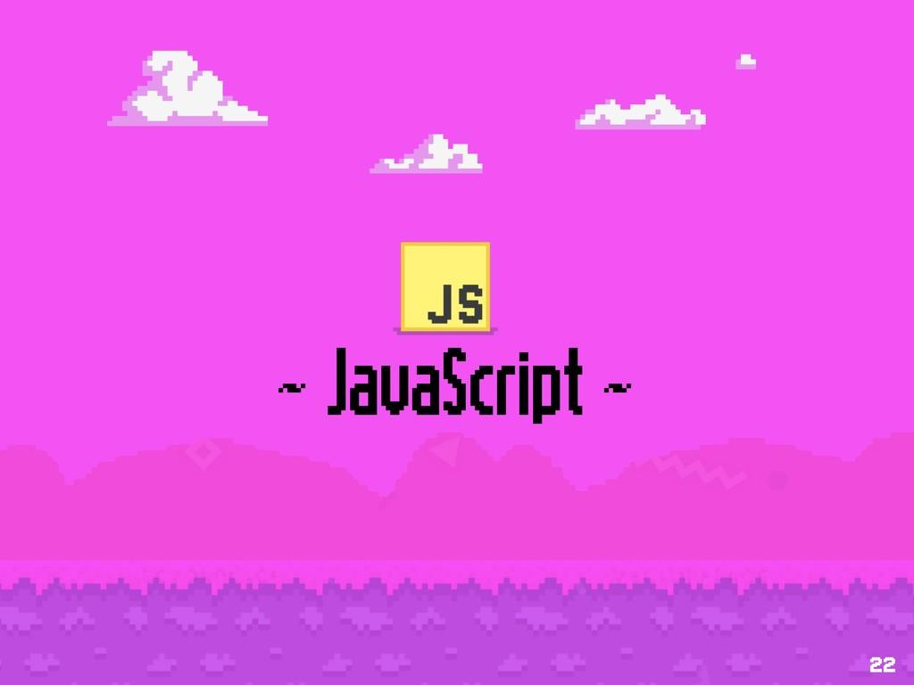 ~ JavaScript ~ 22