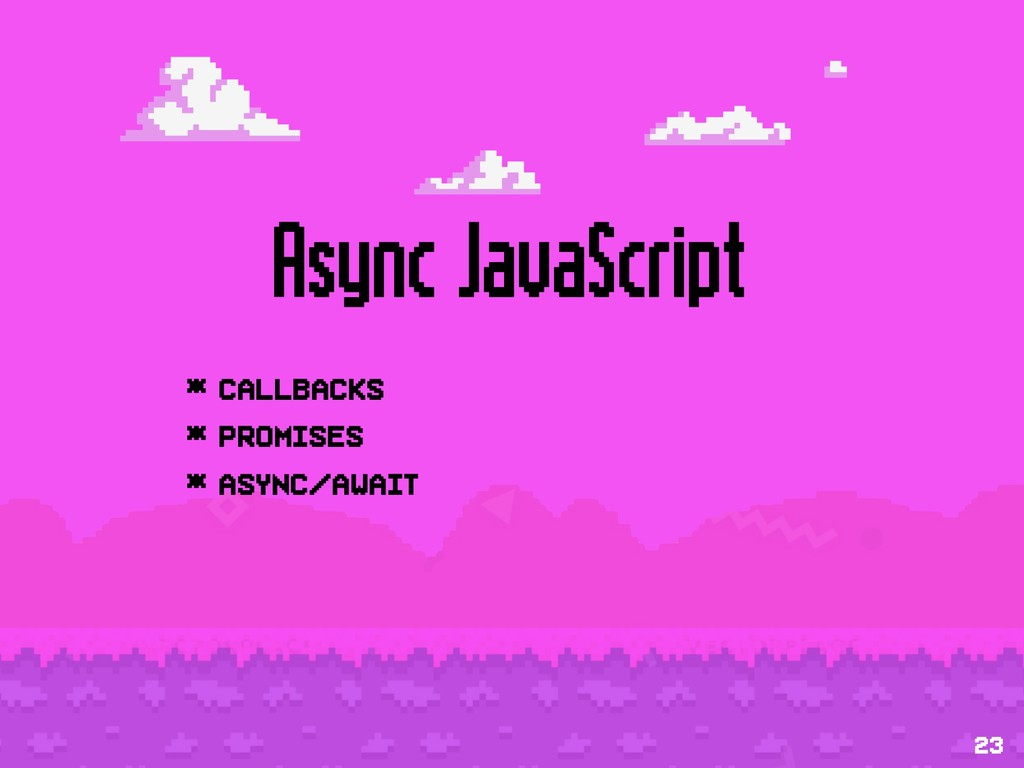 Async JavaScript * Callbacks * Promises * async...