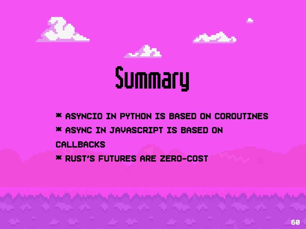 Summary * asyncio in Python is based on corouti...
