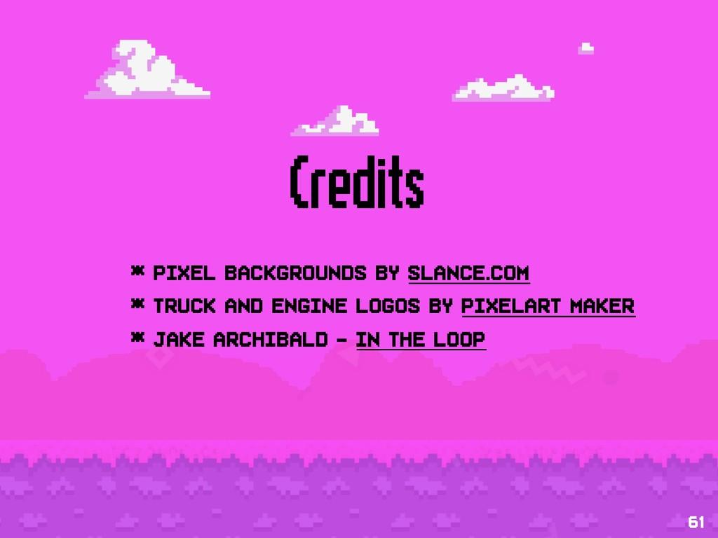 Credits * Pixel backgrounds by slance.com * Tru...