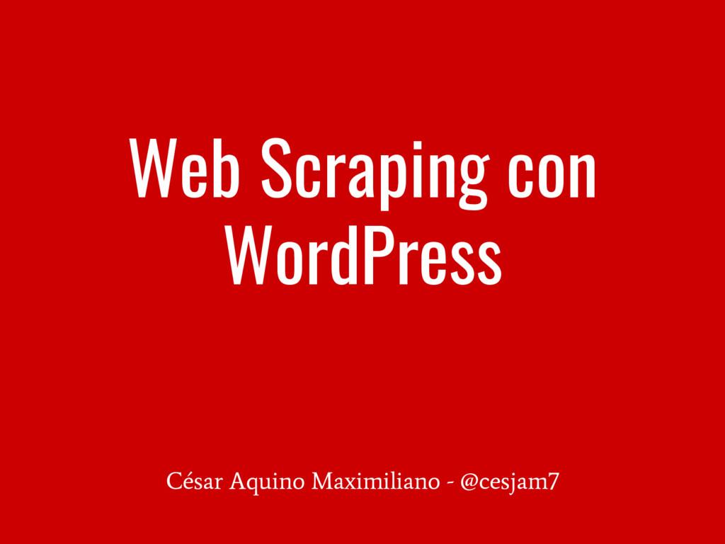Web Scraping con WordPress César Aquino Maximil...