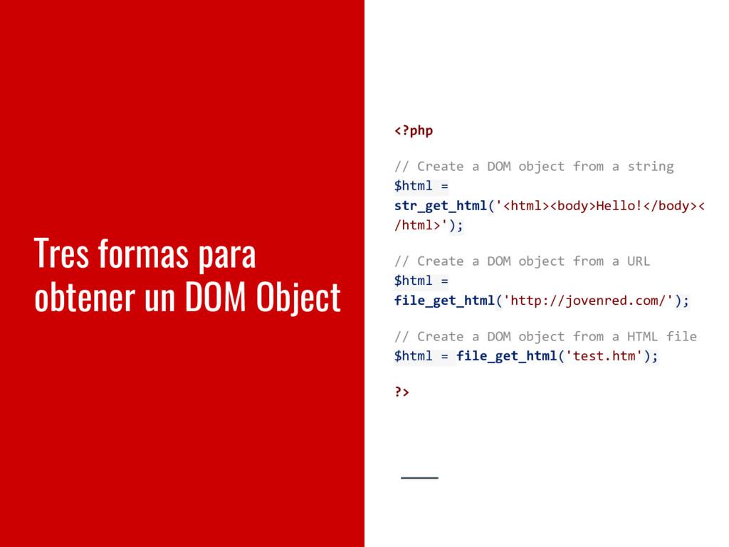 Tres formas para obtener un DOM Object <?php //...