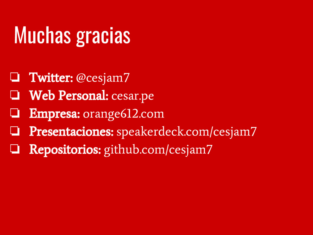 Muchas gracias ❏ Twitter: @cesjam7 ❏ Web Person...