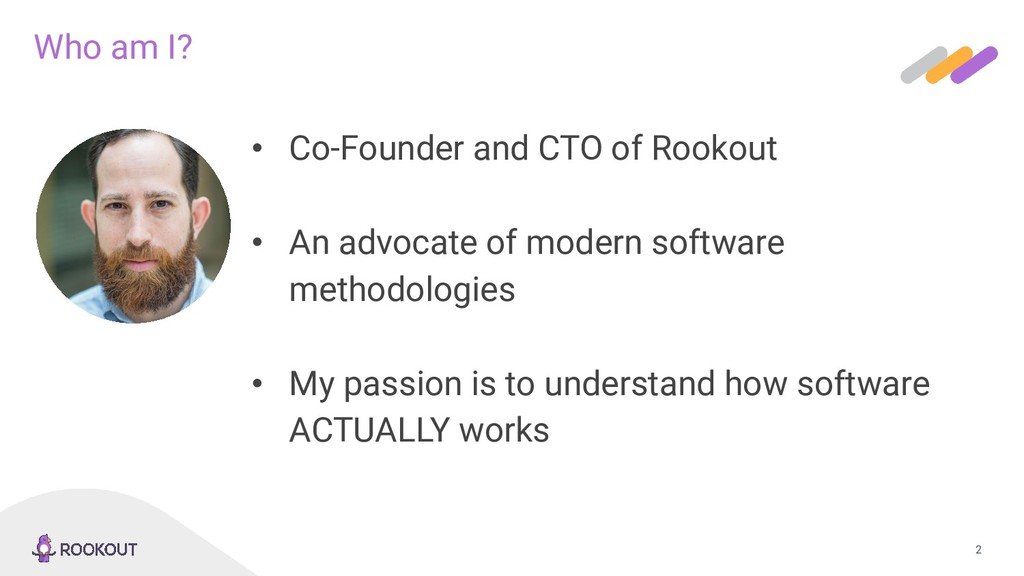 2 Who am I? • Co-Founder and CTO of Rookout • A...