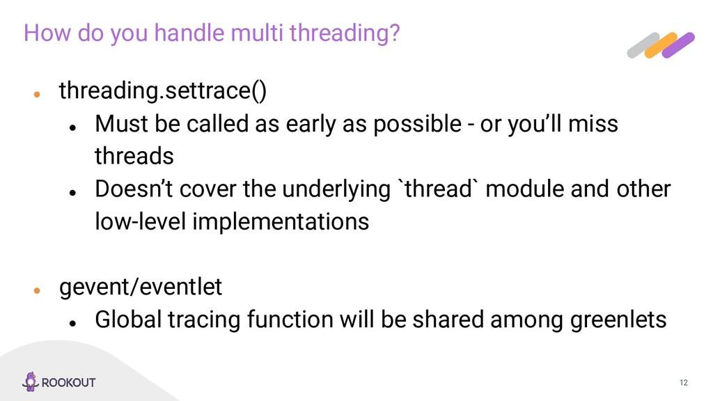 12 How do you handle multi threading? ● threadi...