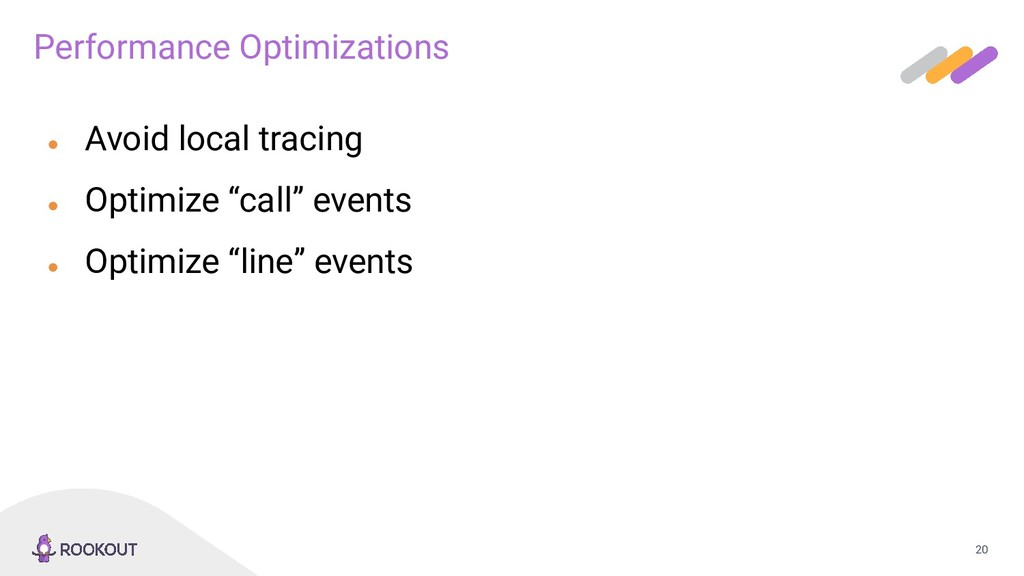 """20 ● Avoid local tracing ● Optimize """"call"""" even..."""
