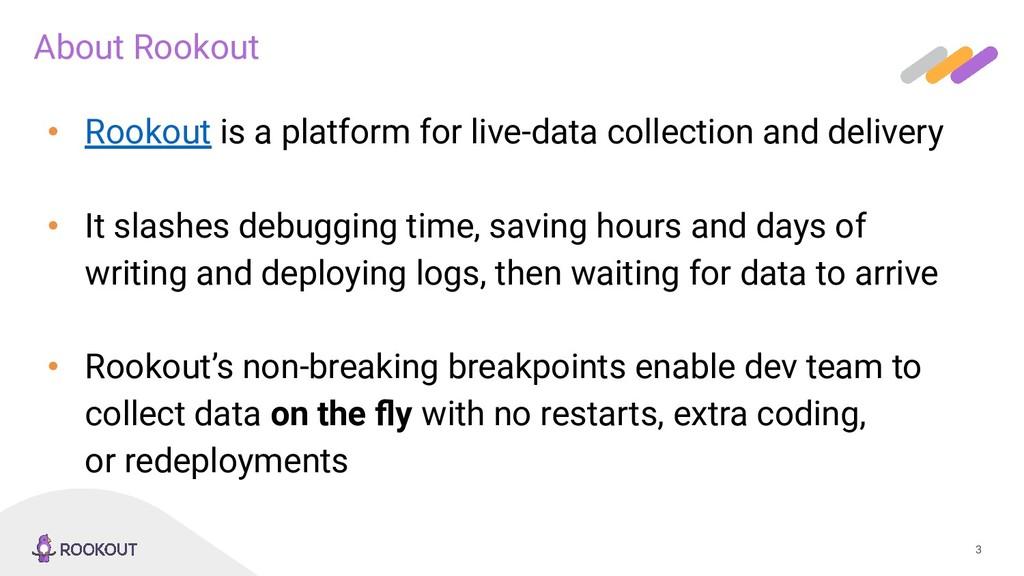 3 About Rookout • Rookout is a platform for liv...