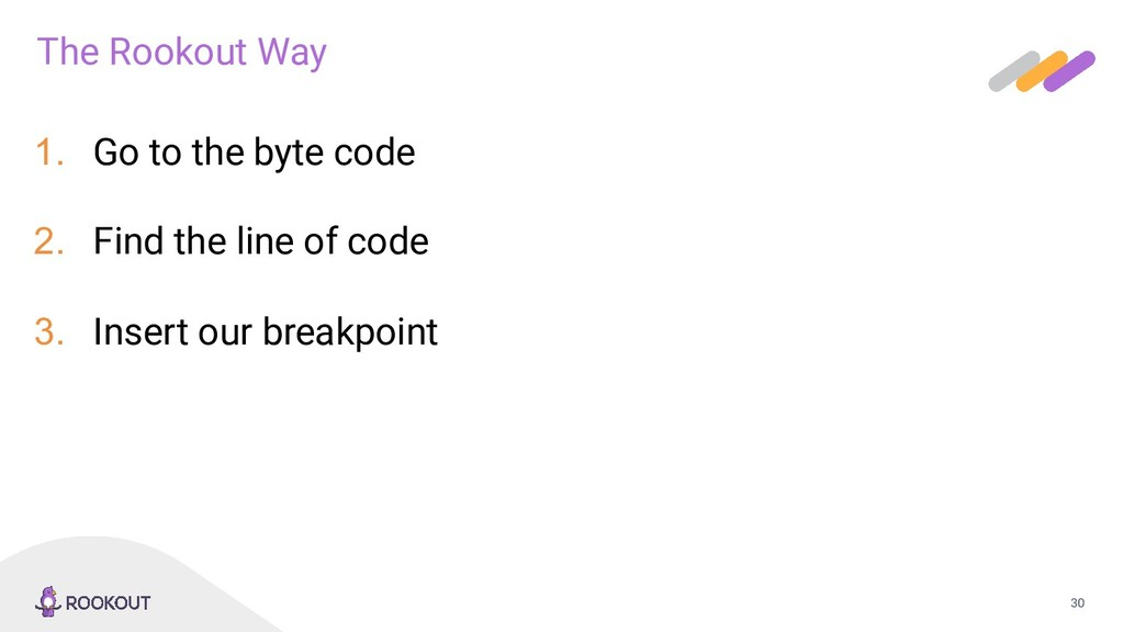 30 1. Go to the byte code 2. Find the line of c...