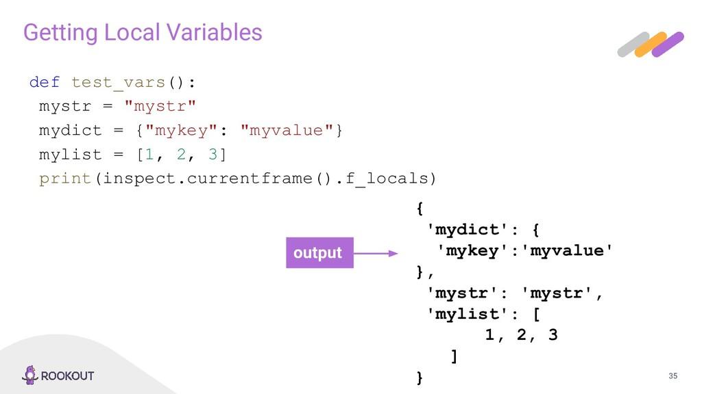 35 Getting Local Variables def test_vars(): mys...