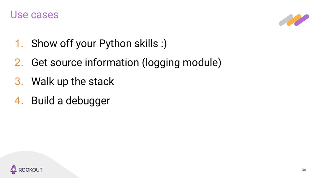 36 Use cases 1. Show off your Python skills :) ...