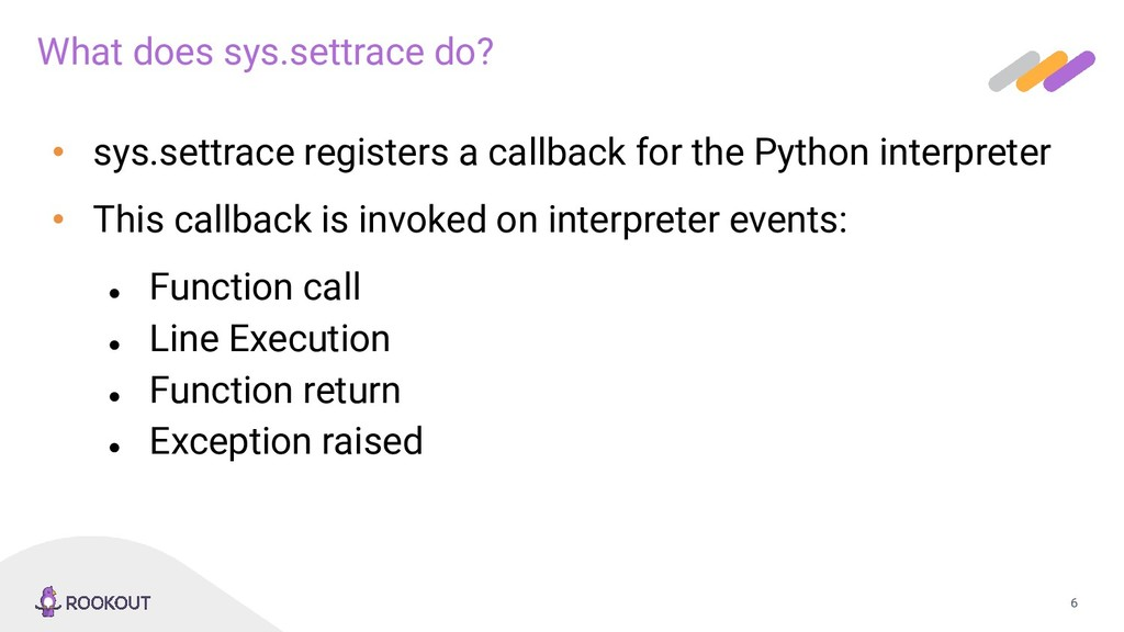 6 What does sys.settrace do? • sys.settrace reg...