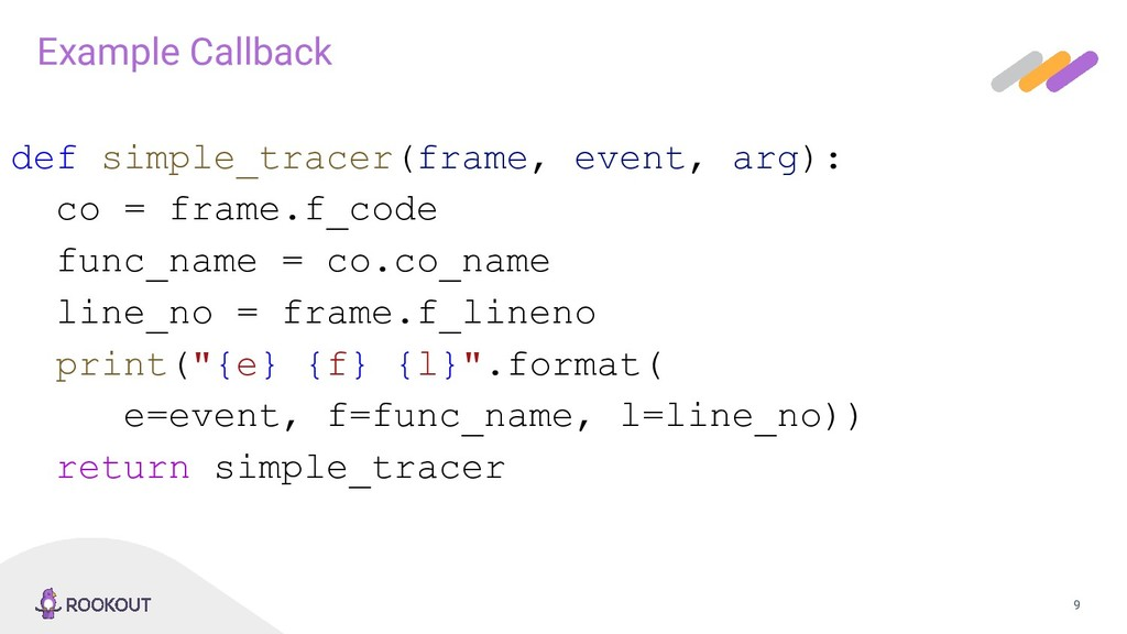 9 Example Callback def simple_tracer(frame, eve...