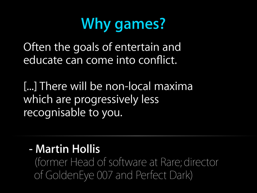 Why games? Often the goals of entertain and edu...