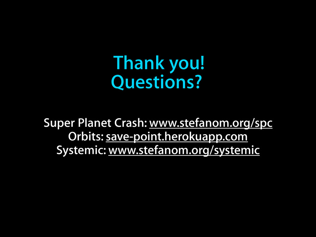 Thank you! Questions? Super Planet Crash: www.s...