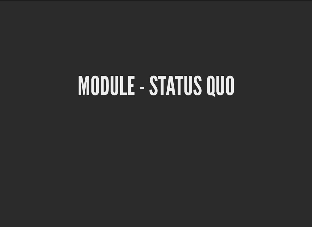 MODULE - STATUS QUO MODULE - STATUS QUO