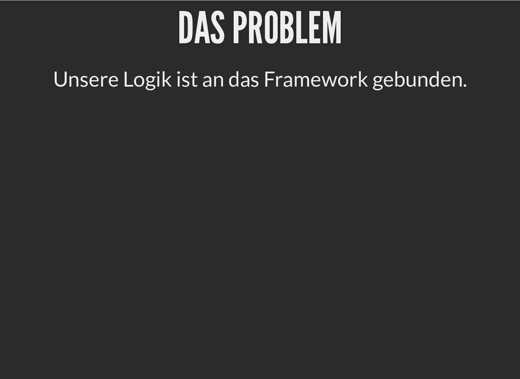 DAS PROBLEM DAS PROBLEM Unsere Logik ist an das...