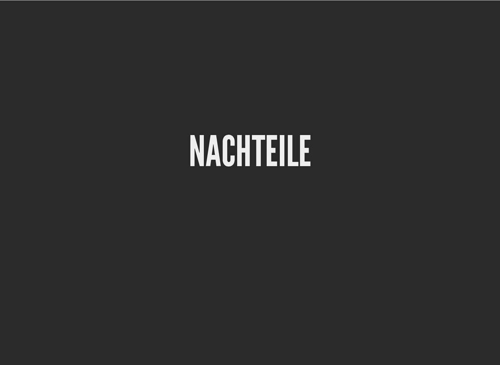 NACHTEILE NACHTEILE