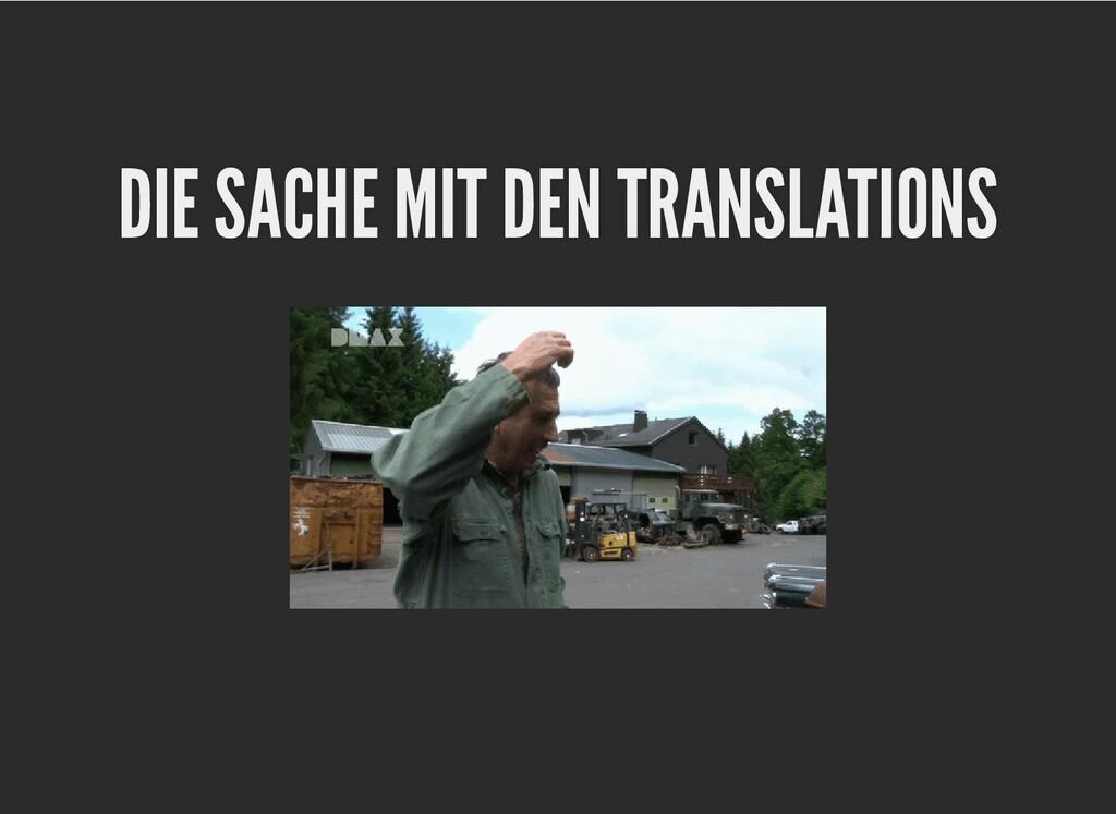 DIE SACHE MIT DEN TRANSLATIONS DIE SACHE MIT DE...