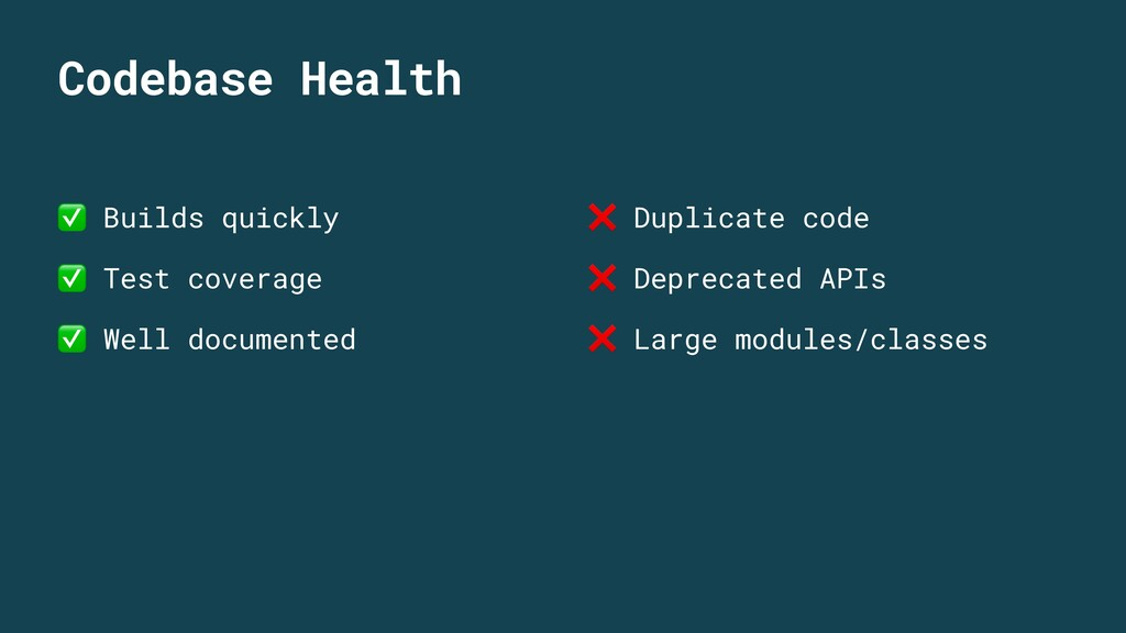 Codebase Health ✅ Builds quickly ✅ Test coverag...