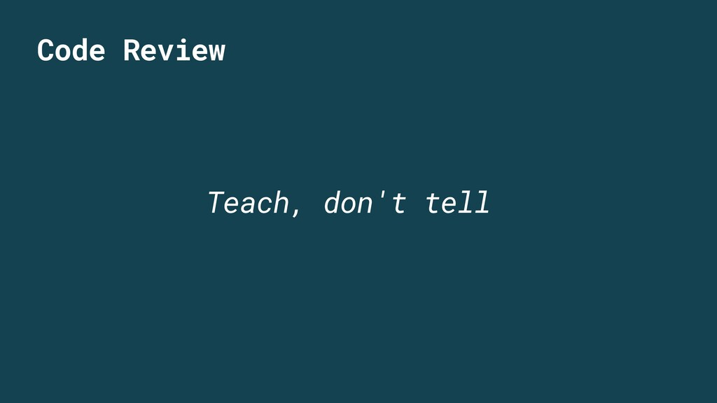 Code Review Teach, don't tell