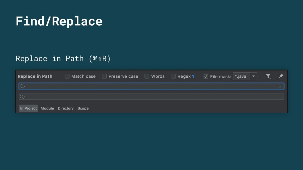 Replace in Path (⌘⇧R) Find/Replace