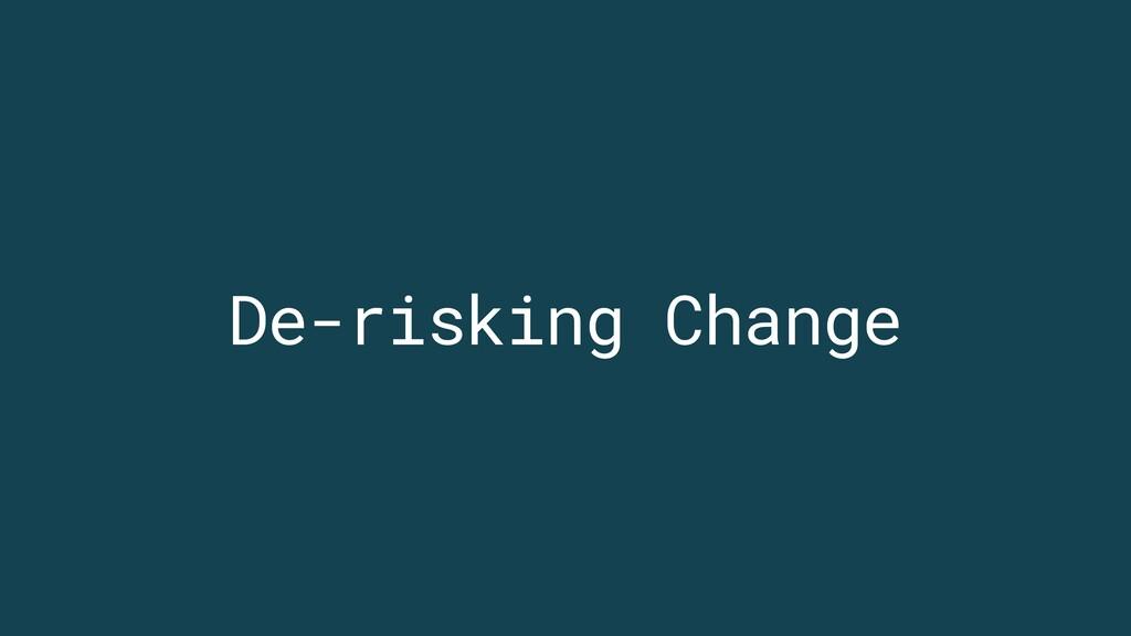 De-risking Change