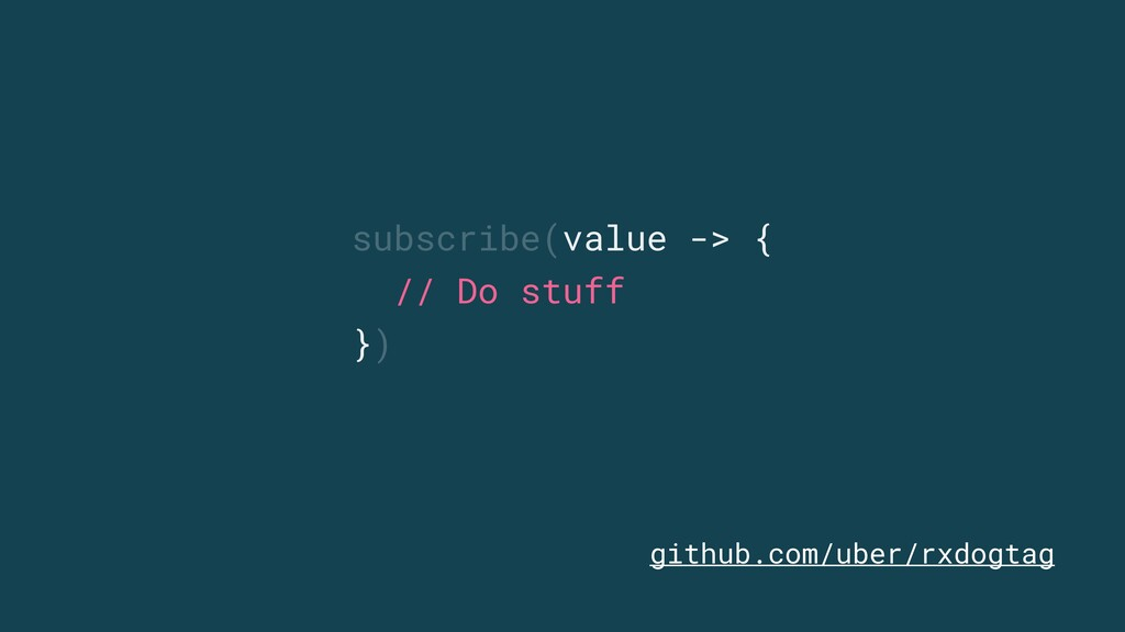 subscribe(value -> { // Do stuff }) github.com/...