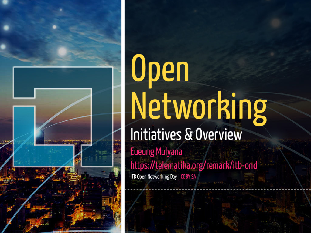 1 / 36 Open Networking Initiatives & Overview E...