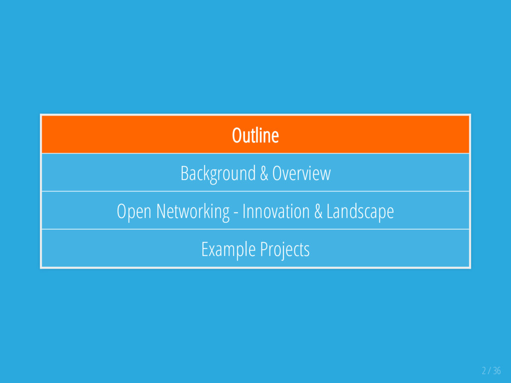 Outline Background & Overview Open Networking -...