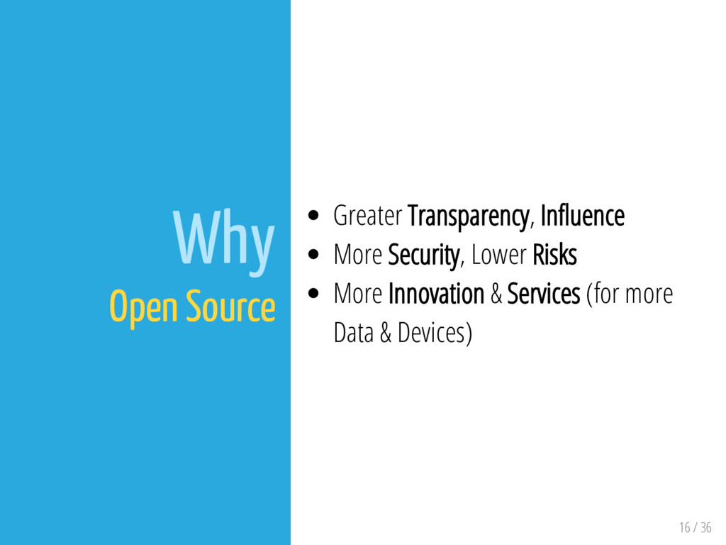 16 / 36 Why Open Source Greater Transparency, I...