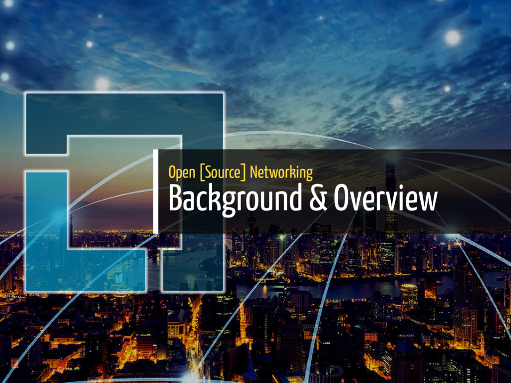 Open [Source] Networking Background & Overview ...
