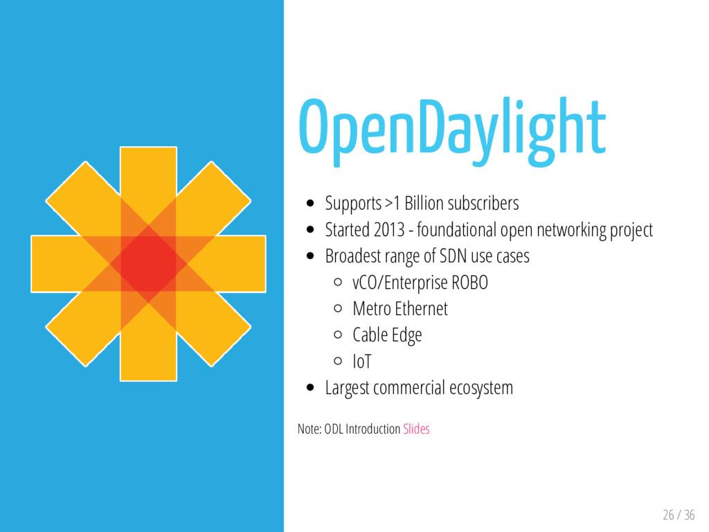 26 / 36 OpenDaylight Supports >1 Billion subscr...