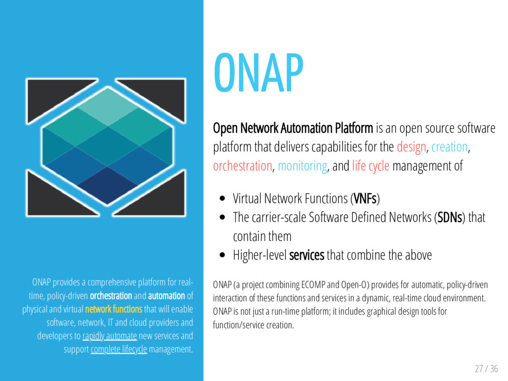 27 / 36 ONAP provides a comprehensive platform ...