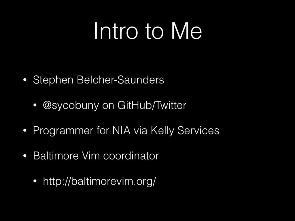 Intro to Me • Stephen Belcher-Saunders • @sycob...