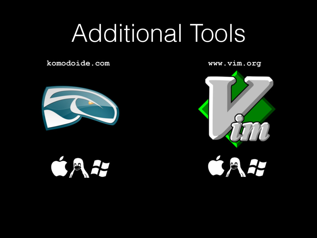Additional Tools komodoide.com www.vim.org
