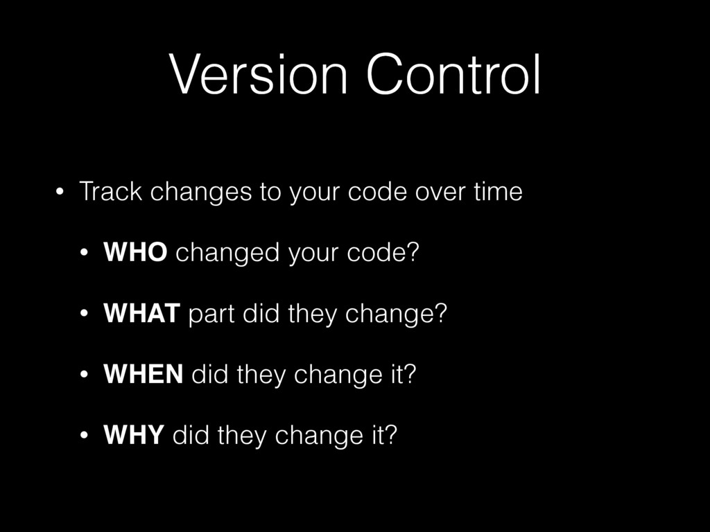 Version Control • Track changes to your code ov...