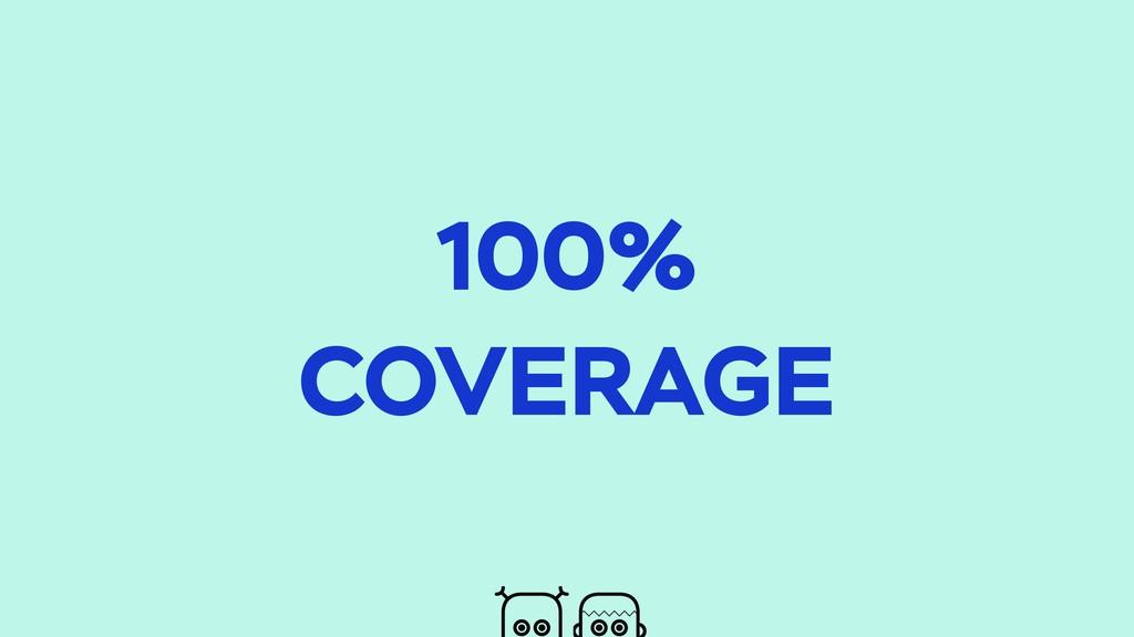 100% COVERAGE