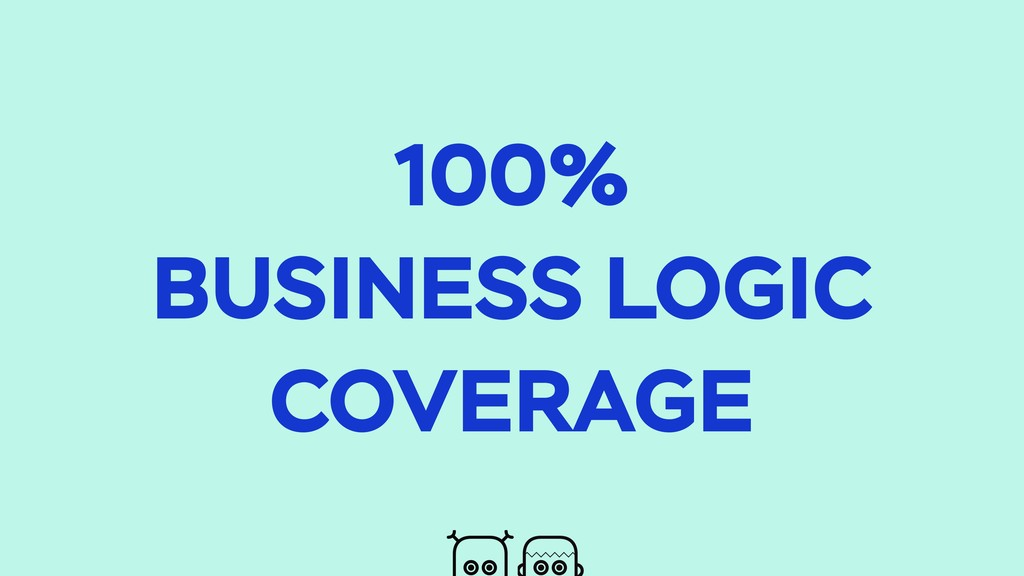 100% BUSINESS LOGIC COVERAGE