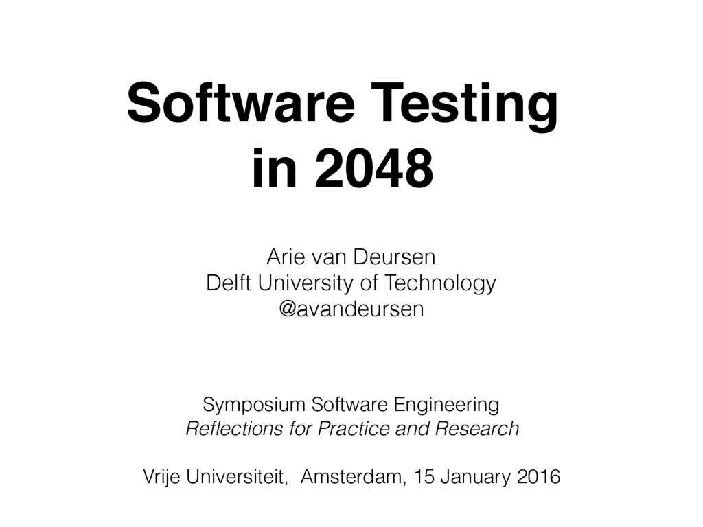 Software Testing in 2048 Arie van Deursen Delft...