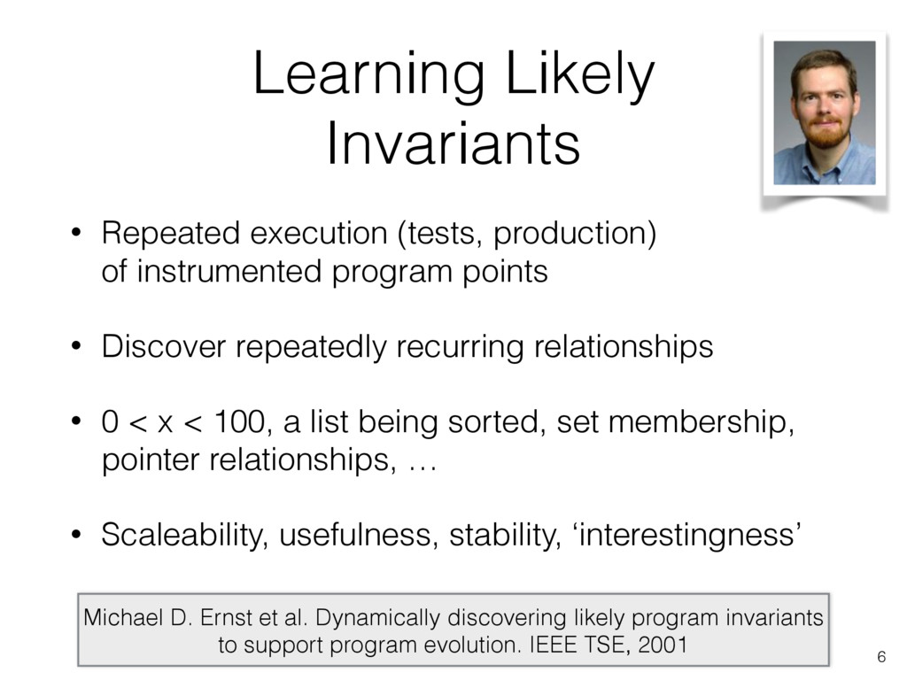 Learning Likely Invariants • Repeated execution...